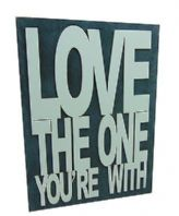 LOVE THE ONE YOURE WITH CHUNKY SLATE COLOUR WOODEN FREE STANDING OR HANGING SIGN....